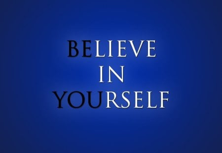 Believe in yourself - 21, 06, 2012, quotes, picture