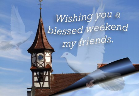 ♥ Weekend Wishes ♥ - blessed weekend, weekend wishes, blue sky, church, dove, weekend card, wishes