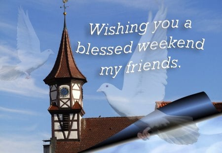 ♥ Weekend Wishes ♥ - dove, weekend wishes, blue sky, blessed weekend, weekend card, wishes, church
