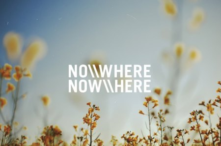 Now here-No Where - no, here, where, now