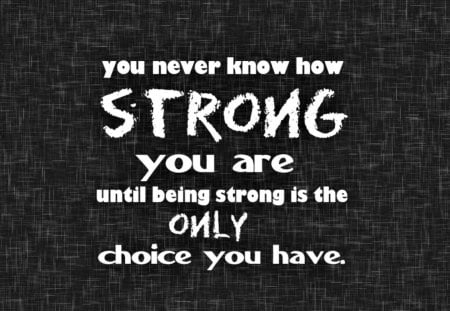Quote about life - choice, strong, quote, life, saying