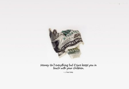 Money isn't everything - quote, money, kids, life, saying