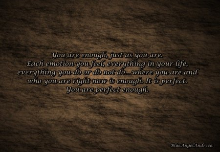 You are enough, just as you are... - abstract, perfect, brown, words