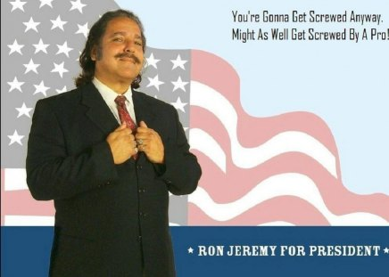 Ron Jeremy for President! - entertainment, funny, president, ron jeremy