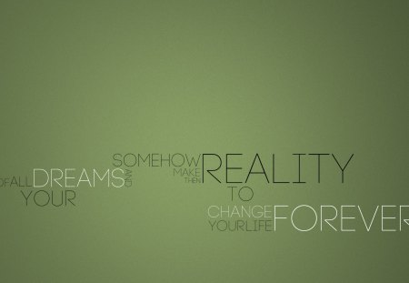 Change your life FOREVER♥ - remember, reality, words, change, quote, green, dreams, forever, love