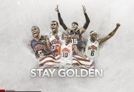 2012 Olympic Men's Basketball - Stay Golden - 2012 olympics, olympics, carmelo anthony, basketball, kevin durant, kobe bryant, lebron james, chris paul