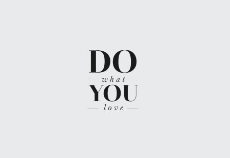 Do what you Love - quote, love, saying, what, you, do