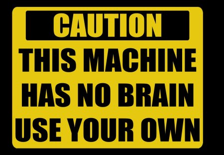 Caution - no, warning, own, your, machine, use, quote, this, caution, has, brain