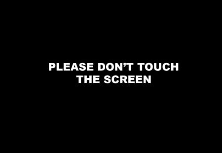 Don't Touch the screen - black, hd, screen