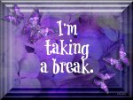 ♥     Taking a Break     ♥