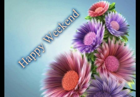 Happy Weekend - weekend, happy, wishes, coloured flowers