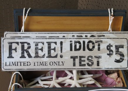Idiot Test - free, humor, stupid, sign, funny, funny sign, test, humorous