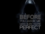 Before you judge me..