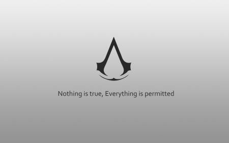 Nothing is true, Everything is permitted