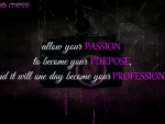Allow your passion to become your purpose