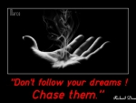 Don`t follow your dreams...