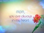 MOM, you are always in my heart..