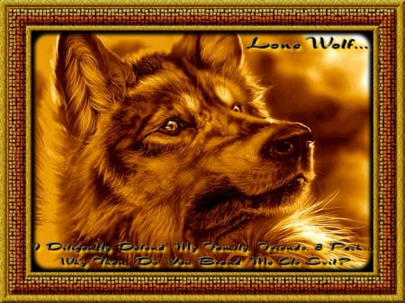 I Am Wolf - protector, companion, defender, loyal, alone, fearless, faithful, true, lonewolf, wolf, honorable, pack, loner