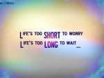 Lifes too short to worry