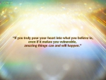 If you truly pour your heart into what you believe in