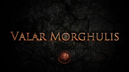 Valar Morghulis - type, quotes, typography, logos, dark background, Game of Thrones, Valar Morghulis