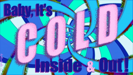 Baby, It's COLD, Inside & Out! - frigid, shiver, polar vortex, co11ie, shivering, winter, cold, cold snap, freezing, freeze, co1d