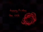 happy Friday the 13th and happy next day . .