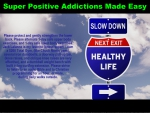 Super Positive Addictions Made Easy