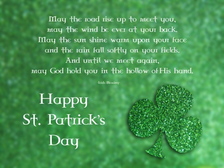 Happy Saint Patrick's Day - blessing, Saint Patricks Day, Irish, Happy Saint Patricks Day, shamrock, green, clover, Irish blessing, quote, Patricks Day
