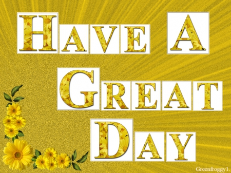 HAVE A GREAT DAY - DAY, GREAT, COMMENT, CREATION