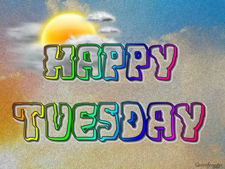 HAPPY TUESDAY - ABSTRACT  CREATION  TUESDAY  HAPPYHappy Tuesday Wallpaper