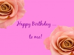 Happy Birthday... To Me!