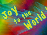 Joy to the World!!! (Rainbowed)