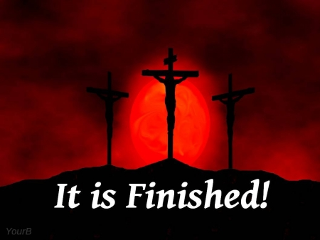 It is finished! - christ, croos, jesus, savior, passion, religion