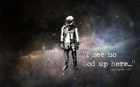 Astronaut no god - atheist, space, god, quotes