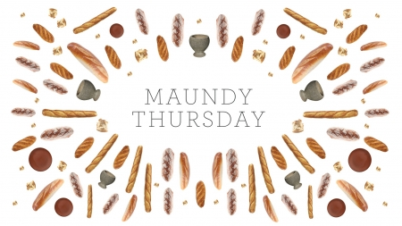 Maundy Thursday - Thursday, Maundy Thursday, breads, bread, chalices, Last Supper