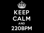 keep calm and 220bpm