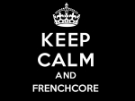 Keep calm and frenchcore