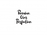 Passion Over Perfection