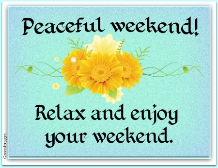 PEACEFUL WEEKEND - PEACEFUL, COMMENT, WEEKEND, CARD