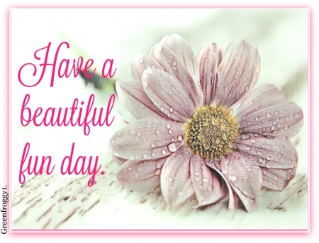 BEAUTIFUL FUN DAY - DAY, COMMENT, CARD, BEAUTIFUL