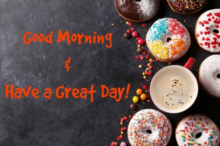 Good Morning & Have a Great Day - candy, donuts, greeting, coffee