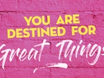 "You are destined for ""Great Things"""