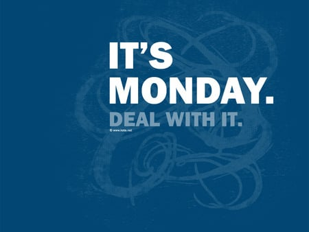 Its Monday again:) - funny, weekday, cute, monday