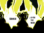 Bankai....is for the weak