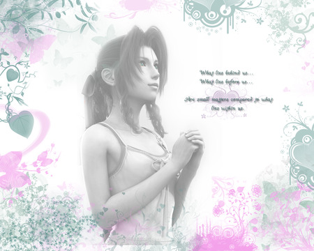 Aerith: What Lies before us, What lies Behind us, are small matters compared to what lies within us. - aerith, ff7, final fantasy, crisis core, aeris, ff, ffvii
