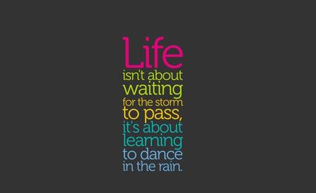 Life - quote, life, dance, rain