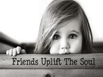 ~Friends Uplift The Soul~
